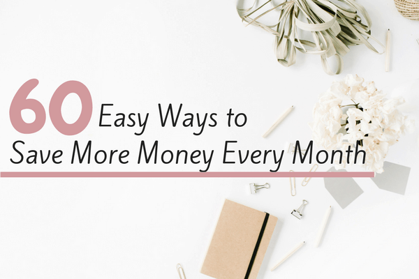 60+ Easy Ways to Save More Money Every Month