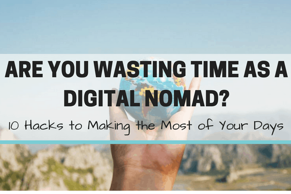 Are You Wasting Time as a Digital Nomad? | Productivity Hacks