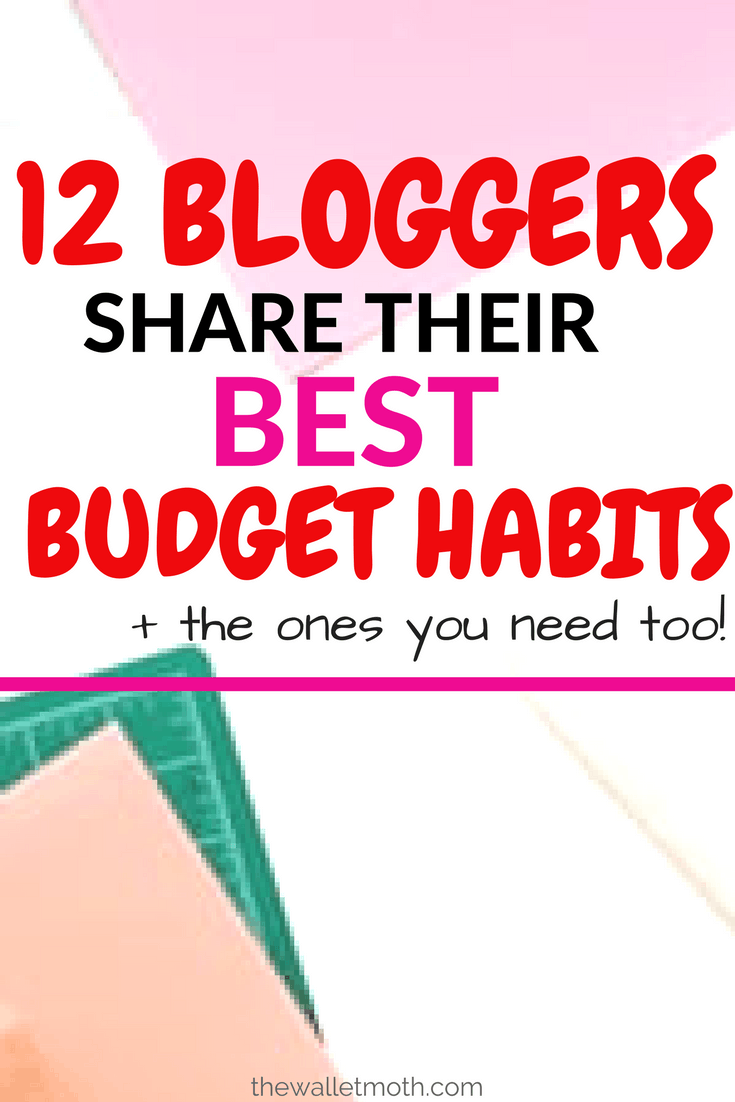 12 Bloggers share ALL! Their best budget habits revealed - and how you can start saving money better, too!