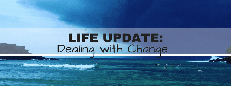 Dealing with Change: Life Update