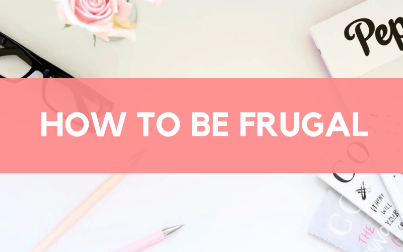 how to be frugal: 30 tips and tricks