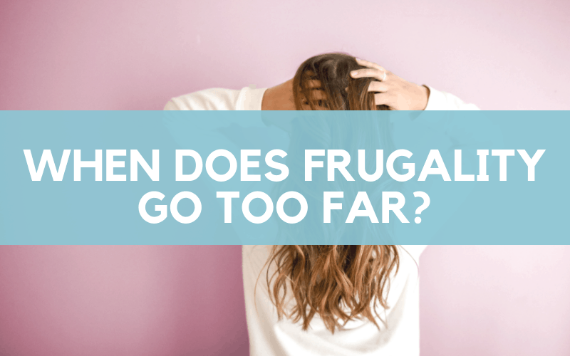 The Cost of Frugality - When Frugality Goes Too Far