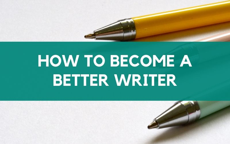 Pens with text overlay: how to become a better writer