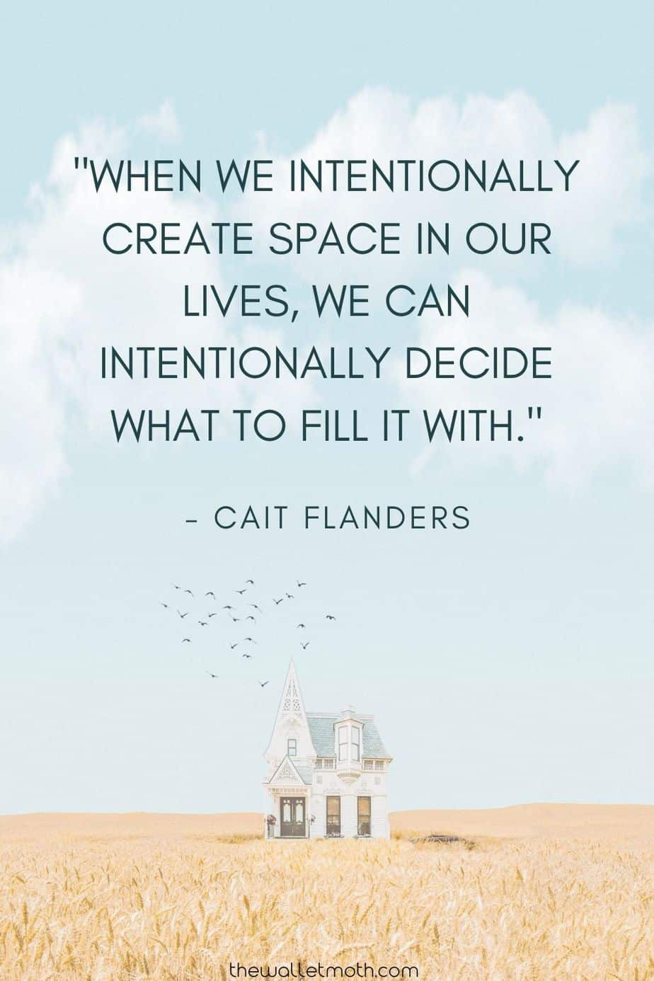 """When we intentionally create space in our lives, we can intentionally decide what to fill it with."" - Cait Flanders"