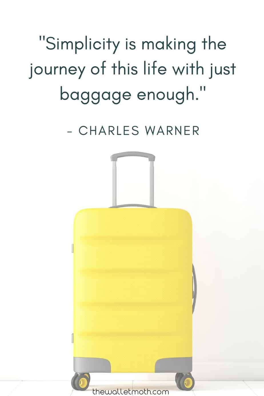 """Simplicity is making the journey of this life with  just baggage enough."" - charles warner"