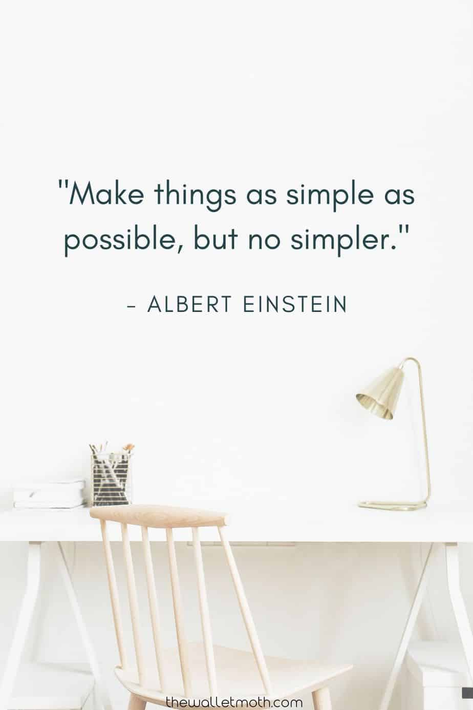 """Make things as simple as possible, but no simpler."" - Albert Einstein"