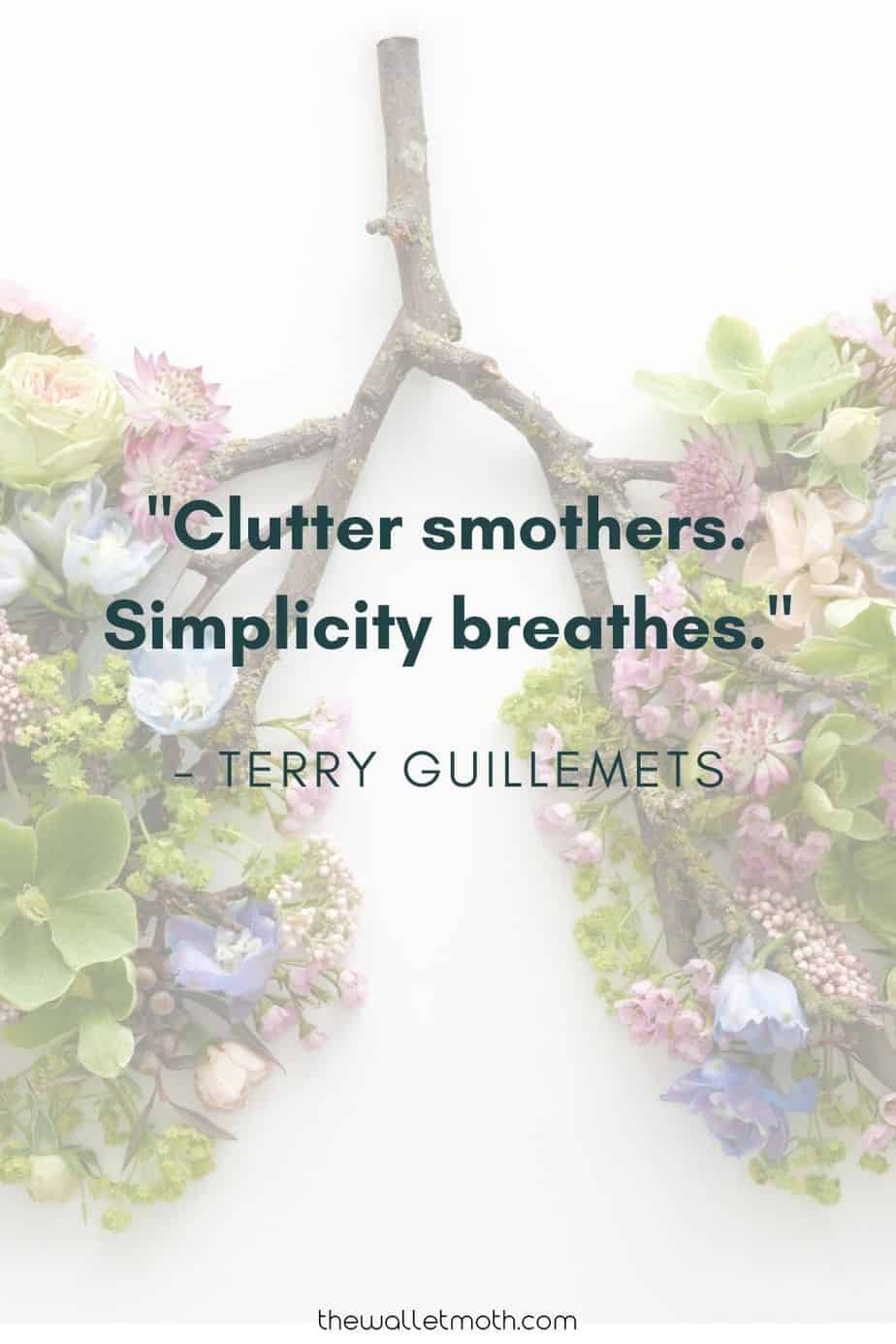 """""""Clutter smothers. Simplicity breathes."""" - Terry Guillemets"""
